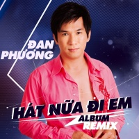 Hát Nữa Đi Em (Remix) - Đan Phương