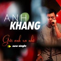 Gửi Anh Xa Nhớ (Single) - Anh Khang