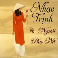 Những Bài Hát Nhạc Trịnh Về Vẻ Đẹp Người Phụ Nữ - Various Artists