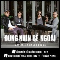Đừng Nhìn Bề Ngoài (Single) - MTV, Lê Hoàng Phong