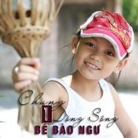 Chung Một Dòng Sông (Single) - Bé Bào Ngư