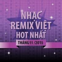Nhạc Việt Remix Hot Tháng 11/2015 - Various Artists