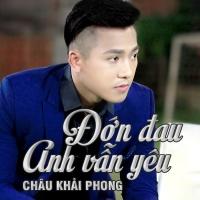 Đớn Đau Anh Vẫn Yêu (Single) - Châu Khải Phong