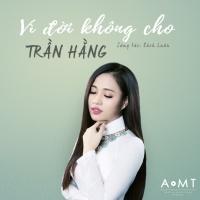 Vì Đời Không Cho (Single) - Trần Hằng