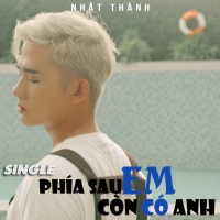 Phía Sau Em Còn Có Anh (Single) - Nhật Thành