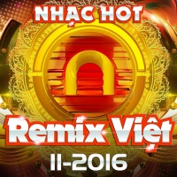 Nhạc Việt Remix Hot Tháng 11/2016 - Various Artists