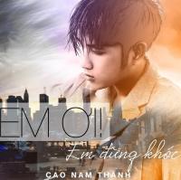 Em Ơi Em Đừng Khóc - Cao Nam Thành