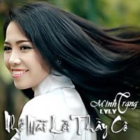 Nhớ Mãi Lời Thầy Cô - Minh Trang LyLy