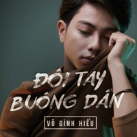 Đôi Tay Buông Dần (Cho Em Gần Anh Thêm Chút Nữa OST) - Võ Đình Hiếu