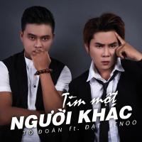 Tìm Một Người Khác (Single) - Tố Đoàn, Đạt JeNoo