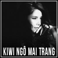 Những Bài Hát Hay Nhất Của Kiwi Ngô Mai Trang - Kiwi Ngô Mai Trang