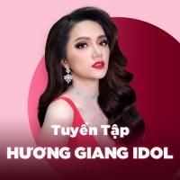 Những Bài Hát Hay Nhất Của Hương Giang Idol - Hương Giang Idol