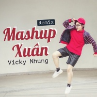 Mashup Xuân Remix - Vicky Nhung