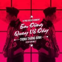 Em Đừng Quay Về Đây (Single) - Trịnh Thăng Bình, Rapper F