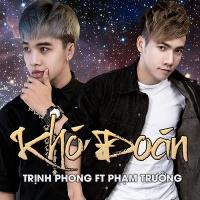 Khó Đoán - Phạm Trưởng, Trịnh Phong