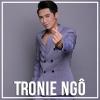 Những Bài Hát Hay Nhất Của Tronie Ngô - Tronie Ngô