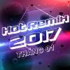 Nhạc Việt Remix Hot Tháng 01/2017 - Various Artists