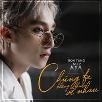 Chúng Ta Không Thuộc Về Nhau (Single) - Sơn Tùng M-TP