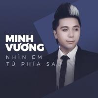 Nhìn Em Từ Phía Sau (Single) - Minh Vương M4U