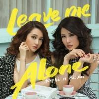 Leave Me Alone - Đông Nhi, Bảo Anh