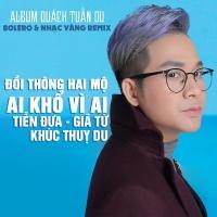Bolero & Nhạc Vàng Remix - Quách Tuấn Du