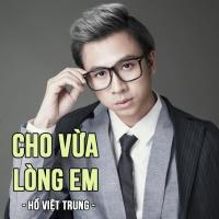 Cho Vừa Lòng Em - Hồ Việt Trung
