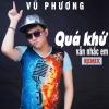 Quá Khứ Vẫn Nhắc Em (Remix Single) - Vũ Phương