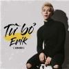 Từ Bỏ (Cover) (Single) - Erik (St.319)