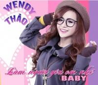 Làm Người Yêu Em Nhé Baby - Wendy Thảo