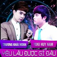 Yêu Lâu Được Gì Đâu - Yuki Huy Nam, Trương Khải Minh