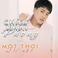 Một Thời Để Nhớ (Single) - Châu Khải Phong