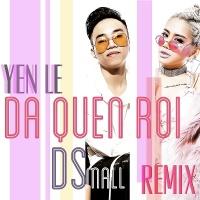 Đã Quên Rồi (DSmall Remix) - Yến Lê