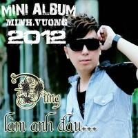 Đừng Làm Anh Đau (Single) - Minh Vương M4U