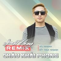 Đổi Thay (Remix) - Châu Khải Phong