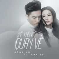 Sẽ Không Quay Về (Single) - Đông Nhi, Anh Tú (The Voice)