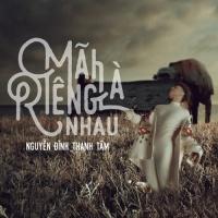 Mãi Là Riêng Nhau (Single) - Nguyễn Đình Thanh Tâm