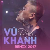 Vũ Duy Khánh Remix 2017 - Vũ Duy Khánh
