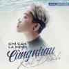 Chỉ Cần Là Mình Cùng Nhau (Pop Version) (Single) - Kai Đinh