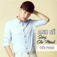 Anh Sẽ Sống Cho Mình (Single) - Tiến Phạm