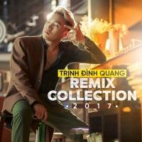 Trịnh Đình Quang Remix Collection 2017 - Trịnh Đình Quang