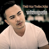Trò Vui Thân Xác (Single) - Thành Đại Siêu