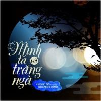 Mình Ta Với Trăng Ngà (Hoaprox Remix) (Single) - Huỳnh Lộc