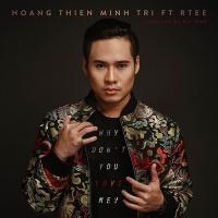 Why Don't You Love Me (Single) - Hoàng Thiên Minh Trị