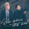 Bên Nhau Thật Khó (Single) - Khang Việt, Châu Khải Phong
