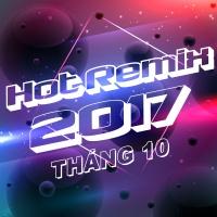 Nhạc Việt Remix Hot Tháng 10/2017 - Various Artists