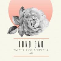 Em Của Anh Đừng Của Ai (Single) - Long Cao