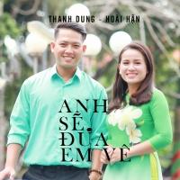 Anh Sẽ Đưa Em Về (Single) - Hoài Hận, Thanh Dung