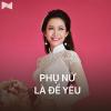 Phụ Nữ Là Để Yêu - Various Artists