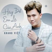 Hãy Để Em Là Của Anh (Single) - Khang Việt