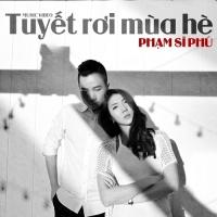 Tuyết Rơi Mùa Hè (Single) - Phạm Sĩ Phú